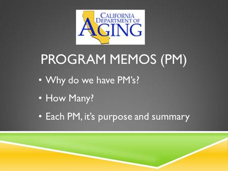 PROGRAM MEMOS (PM) Why do we have PM's? How Many? Each PM, it's purpose and summary.
