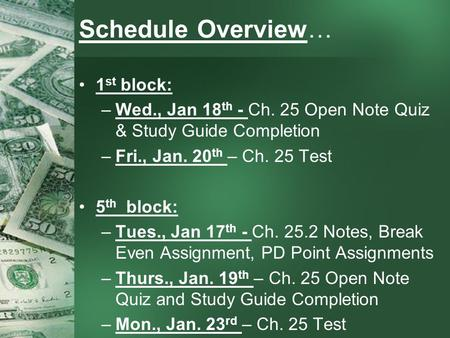 Schedule Overview… 1 st block: –Wed., Jan 18 th - Ch. 25 Open Note Quiz & Study Guide Completion –Fri., Jan. 20 th – Ch. 25 Test 5 th block: –Tues., Jan.