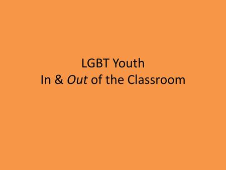 LGBT Youth In & Out of the Classroom. Me. High School Tabor College K-State Here!