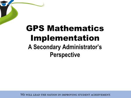 GPS <strong>Mathematics</strong> Implementation A Secondary Administrator's Perspective.