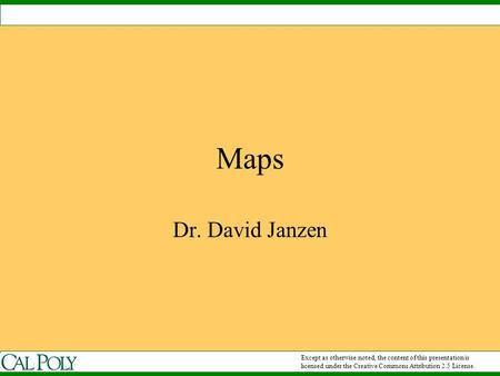Maps Dr. David Janzen Except as otherwise noted, the content of this presentation is licensed under the Creative Commons Attribution 2.5 License.