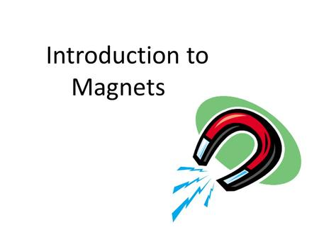 Introduction to Magnets. Which object(s) will be attracted to a magnet?