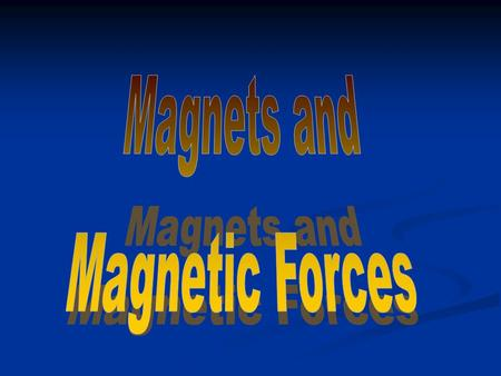 Magnets Magnets got their name from a region in Greece formerly known as Magnesia.  The first naturally occurring magnets, lodestones, were found here.
