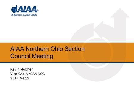 AIAA Northern Ohio Section Council Meeting Kevin Melcher Vice-Chair, AIAA NOS 2014.04.15.
