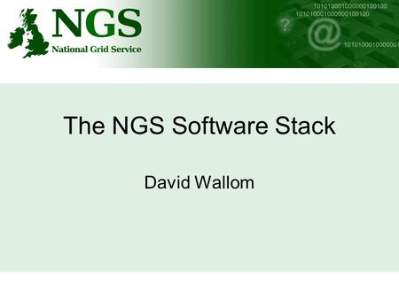 The NGS Software Stack David Wallom. What is the software stack? Describes the different components that a resource provider can use to install a service.