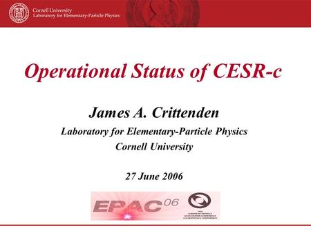 Operational Status of CESR-c James A. Crittenden Laboratory for Elementary-Particle Physics Cornell University 27 June 2006.
