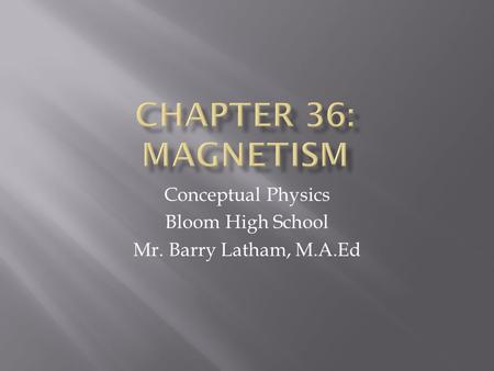 Conceptual Physics Bloom High School Mr. Barry Latham, M.A.Ed.
