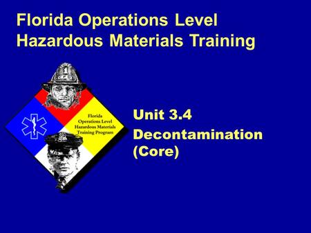 Florida Operations Level Hazardous Materials Training Unit 3.4 Decontamination (Core)