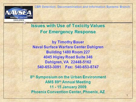 CBR Detection, Decontamination and Information Systems Branch 1 Issues with Use of Toxicity Values For Emergency Response by Timothy Bauer Naval Surface.