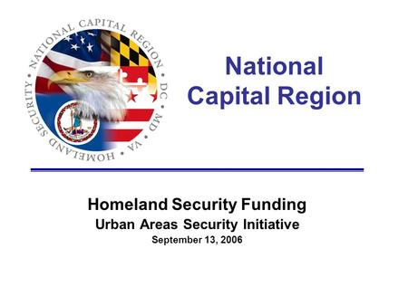 National Capital Region Homeland Security Funding Urban Areas Security Initiative September 13, 2006.