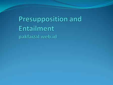 analysis of the presupposition and entailment This is a university presentation and helps any student/s to grasp the topic of presupposition  p could be either true or false this allows us to view presupposition on a par with other relations like entailment  an annual analysis of the peak shopping season deloitte united states.