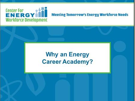 Why an Energy Career Academy?. What is the Energy Industry? Energy sources: –49.7% coal –19.3% nuclear –18.7% natural gas –12.3% other* *U.S. Department.