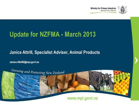 1  Janice Attrill, Specialist Adviser, Animal Products Update for NZFMA - March 2013.