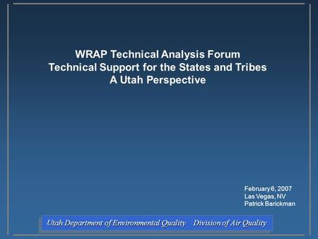 Utah Department of Environmental Quality Division of Air Quality Utah Department of Environmental Quality Division of Air Quality WRAP Technical Analysis.