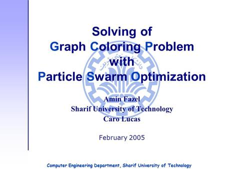 Solving of Graph Coloring Problem with Particle Swarm Optimization Amin Fazel Sharif University of Technology Caro Lucas February 2005 Computer Engineering.