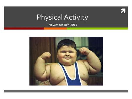  Physical Activity November 30 th, 2011. Stats  Only 9% of boys and 4% of girls get the recommended amount of physical activity at least six days.