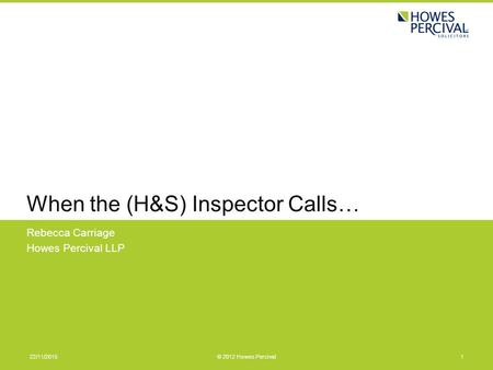 When the (H&S) Inspector Calls… Rebecca Carriage Howes Percival LLP 22/11/20151© 2012 Howes Percival.