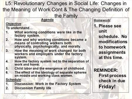 L5: Revolutionary Changes in Social Life: Changes in the Meaning of Work Cont & The Changing Definition of the Family Agenda Objective: To understand…