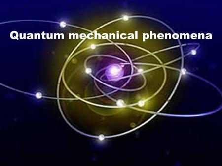 Quantum mechanical phenomena. The study between quanta and elementary particles. Quanta – an indivisible entity of a quantity that has the same value.