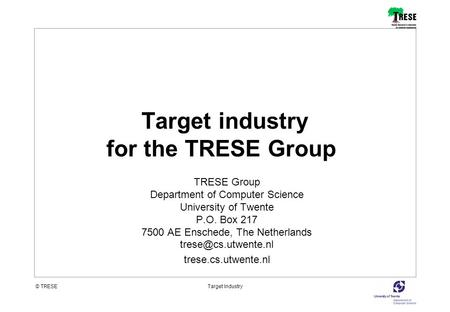 © TRESETarget Industry TRESE Group Department of Computer Science University of Twente P.O. Box 217 7500 AE Enschede, The Netherlands