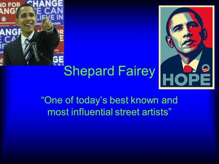 "Shepard Fairey ""One of today's best known and most influential street artists"""