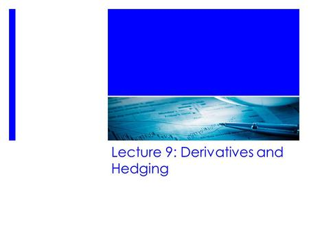 Lecture 9: Derivatives and Hedging. Futures and forwards 2.