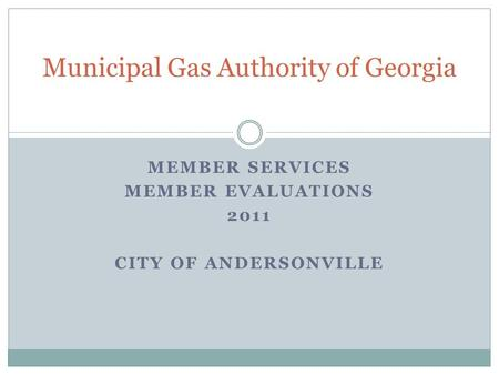 MEMBER SERVICES MEMBER EVALUATIONS 2011 CITY OF ANDERSONVILLE Municipal Gas Authority of Georgia.