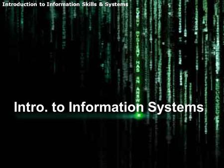 Introduction to Information Skills & Systems Intro. to Information Systems.