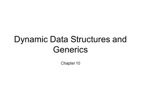 Dynamic Data Structures and Generics Chapter 10. Outline Vectors Linked Data Structures Introduction to Generics.