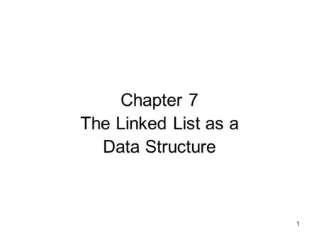 1 Chapter 7 The Linked List as a Data Structure. 2 The List ADT A list is a list of elements. The list of elements consist of the data acted upon by list.