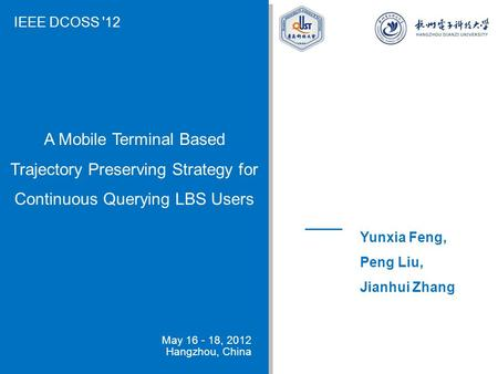 A Mobile Terminal Based Trajectory Preserving Strategy for Continuous Querying LBS Users Yunxia Feng, Peng Liu, Jianhui Zhang May 16 - 18, 2012 Hangzhou,