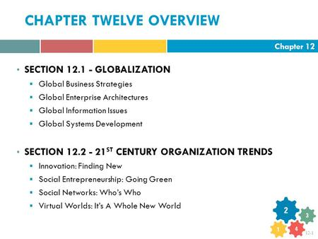 Chapter 12 12-1 CHAPTER TWELVE OVERVIEW SECTION 12.1 - GLOBALIZATION  Global Business Strategies  Global Enterprise Architectures  Global Information.