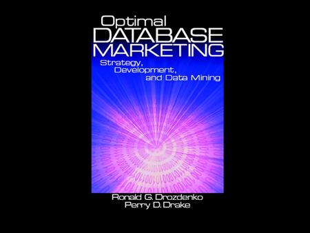 Optimal Database Marketing Drozdenko & Drake, 2002 1.