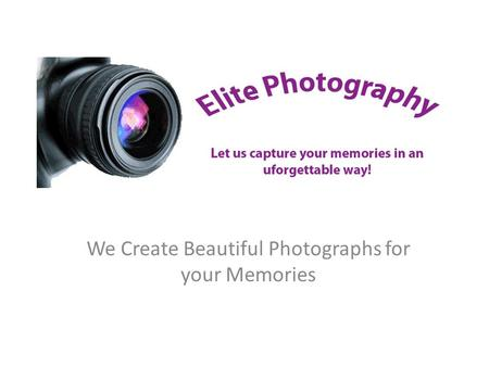 We Create Beautiful Photographs for your Memories.