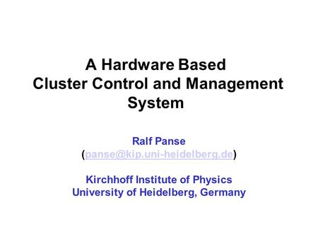 A Hardware Based Cluster Control and Management System Ralf Panse Kirchhoff Institute of Physics.