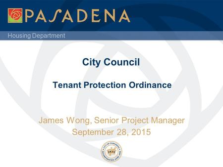 Housing Department City Council Tenant Protection Ordinance James Wong, Senior Project Manager September 28, 2015.