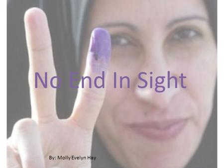 No End In Sight By: Molly Evelyn Hay. Casualities in Iraq Americans Since war began (3/19/03): Total:4439 In combat:3503 Since Mission Accomplished