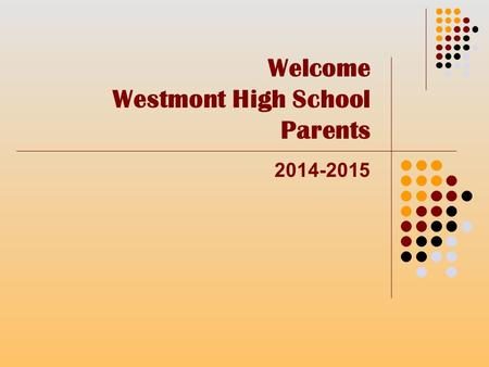 Welcome Westmont High School Parents 2014-2015. Westmont High School is… The Most Improved High School in Illinois 2014 One of the Most Improved and Top.