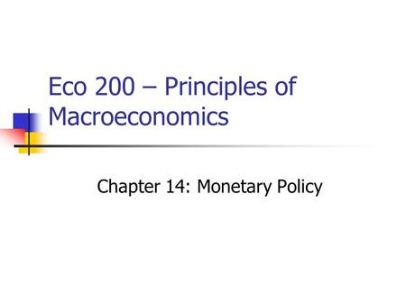 Eco 200 – Principles of Macroeconomics Chapter 14: Monetary Policy.
