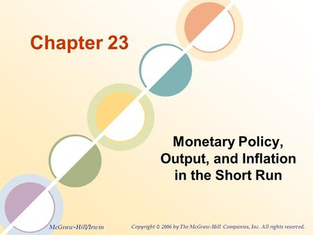 McGraw-Hill/Irwin Copyright © 2006 by The McGraw-Hill Companies, Inc. All rights reserved. Chapter 23 Monetary Policy, Output, and Inflation in the Short.