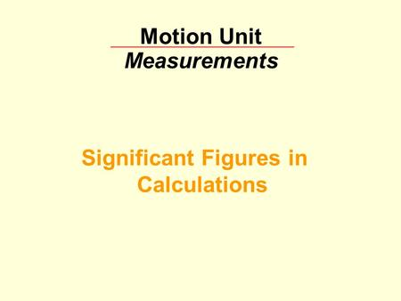 Motion Unit Measurements Significant Figures in Calculations.