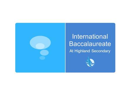 International Baccalaureate At Highland Secondary.