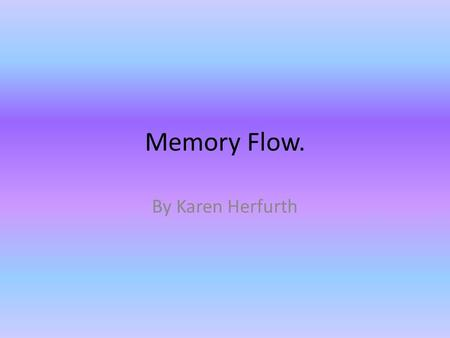 Memory Flow. By Karen Herfurth.
