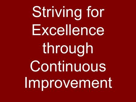 Striving for Excellence through Continuous Improvement.