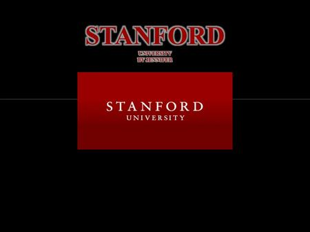 BY JENNIFER. Stanford University is located between San Francisco and San Jose in the heart of California's Silicon Valley. It is one of the world's leading.