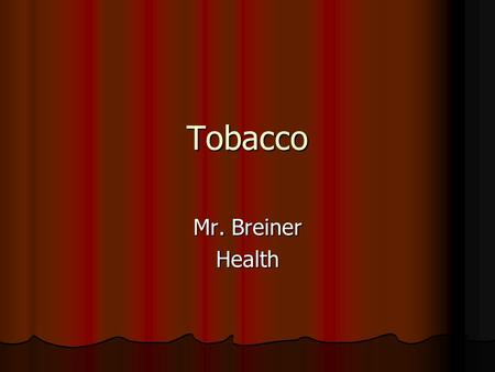 Tobacco Mr. Breiner Health. What is Tobacco? A Plant that contains Nicotine A Plant that contains Nicotine Can be smoked in cigarettes or cigars Can be.
