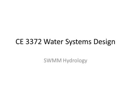 CE 3372 Water Systems Design SWMM Hydrology. SWMM as Hydrologic Model Sub-catchments – Infiltration model (runoff generation) Raingages – Time-series.