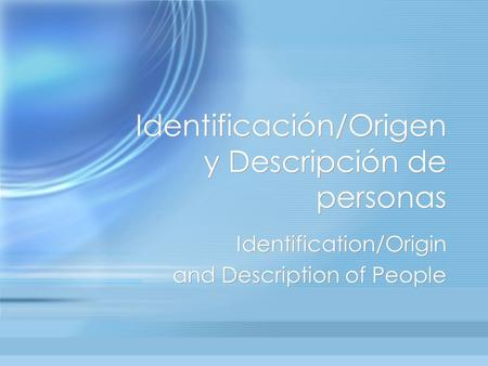 Identificación/Origen y Descripción de personas Identification/Origin and Description of People Identification/Origin and Description of People.