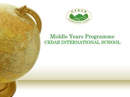 CEDAR INTERNATIONAL SCHOOL Middle Years Programme CEDAR INTERNATIONAL SCHOOL.