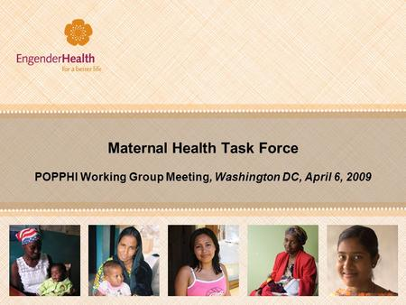 Maternal Health Task Force POPPHI Working Group Meeting, Washington DC, April 6, 2009.